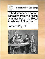 Robert Manners a Poem Translated from the Italian by a Member of the Royal Academy of Florence.