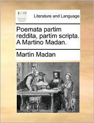 Poemata Partim Reddita, Partim Scripta. a Martino Madan.