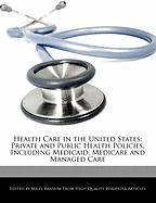 Health Care in the United States: Private and Public Health Policies, Including Medicaid, Medicare and Managed Care