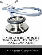 Health Care Reform in the United States: Its History, Policy, and Debate