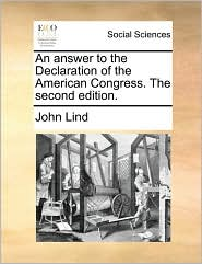 An Answer to the Declaration of the American Congress. the Second Edition.