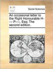 An Occasional Letter to the Right Honourable H---- P----, Esq; The Second Edition.