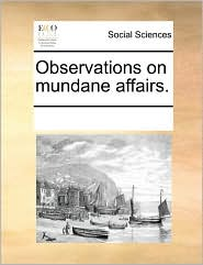 Observations on Mundane Affairs.
