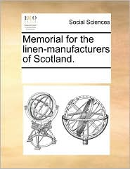 Memorial for the Linen-Manufacturers of Scotland.