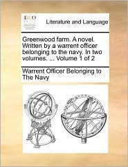 Greenwood Farm. a Novel. Written by a Warrent Officer Belonging to the Navy. in Two Volumes. ... Volume 1 of 2