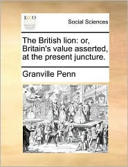 The British Lion: Or, Britain's Value Asserted, at the Present Juncture.