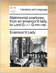 Matrimonial Overtures, from an Emanour'd Lady, to Lord G----- G-Rm--Ne.