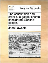 The Constitution and Order of a Gospel Church Considered. Second Edition.