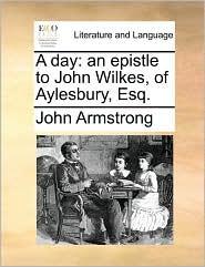 A Day: An Epistle to John Wilkes, of Aylesbury, Esq.