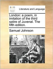 London: A Poem, in Imitation of the Third Satire of Juvenal. the Fifth Edition.