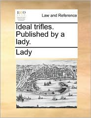 Ideal Trifles. Published by a Lady.