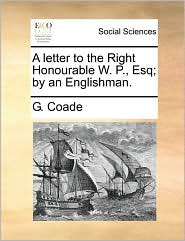 A Letter to the Right Honourable W. P., Esq; By an Englishman.