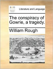The Conspiracy of Gowrie, a Tragedy.