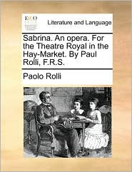 Sabrina. an Opera. for the Theatre Royal in the Hay-Market. by Paul Rolli, F.R.S.