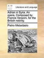 Adrian in Syria. an Opera. Composed by Francis Veracini, for the British Nobility.