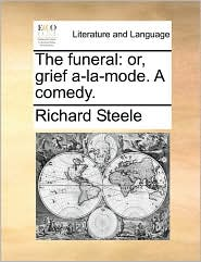 The Funeral: Or, Grief A-La-Mode. a Comedy.