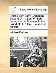 Epistle from Lady Grange to Edward D----, Esq. Written During Her Confinement in the Island of St. Kilda. the Second Edition.