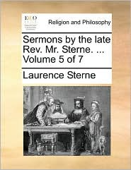 Sermons by the Late REV. Mr. Sterne. ... Volume 5 of 7
