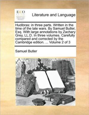 Hudibras: In Three Parts. Written in the Time of the Late Wars. by Samuel Butler, Esq. with Large Annotations by Zachary Grey, L