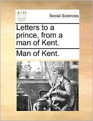 Letters to a Prince, from a Man of Kent.