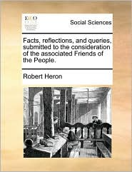 Facts, Reflections, and Queries, Submitted to the Consideration of the Associated Friends of the People.