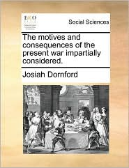 The Motives and Consequences of the Present War Impartially Considered.