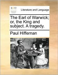 The Earl of Warwick; Or, the King and Subject. a Tragedy.