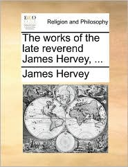 The Works of the Late Reverend James Hervey, ...