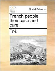 French People, Their Case and Cure.