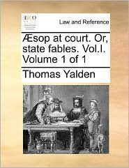 Sop at Court. Or, State Fables. Vol.I. Volume 1 of 1