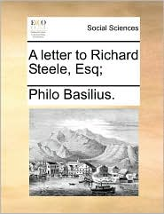 A Letter to Richard Steele, Esq;