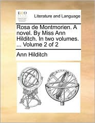 Rosa de Montmorien. a Novel. by Miss Ann Hilditch. in Two Volumes. ... Volume 2 of 2