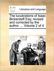 The Lucubrations of Isaac Bickerstaff Esq; Revised and Corrected by the Author. ... Volume 2 of 4