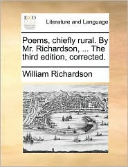 Poems, Chiefly Rural. by Mr. Richardson, ... the Third Edition, Corrected.