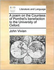 A Poem on the Countess of Pomfret's Benefaction to the University of Oxford.