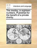 The Medley, in Eighteen Numbers. Published for the Benefit of a Private Charity.