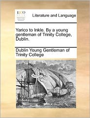 Yarico to Inkle. by a Young Gentleman of Trinity College, Dublin.