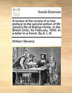 A  Review of the Review of a New Preface to the Second Edition of Mr. Jones's Life of Bishop Horne, in the British Critic, for February, 1800. in a L