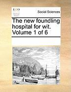 The New Foundling Hospital for Wit. Volume 1 of 6