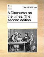 A Discourse on the Times. the Second Edition.