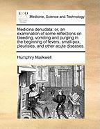 Medicina Denudata: Or, an Examination of Some Reflections on Bleeding, Vomiting and Purging in the Beginning of Fevers, Small-Pox, Pleuri