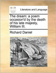 The Dream: A Poem Occasion'd by the Death of His Late Majesty, William III.