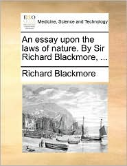An Essay Upon the Laws of Nature. by Sir Richard Blackmore, ...