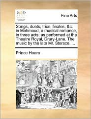 Songs, Duets, Trios, Finales, &C. in Mahmoud, a Musical Romance, in Three Acts; As Performed at the Theatre Royal, Drury-Lane. the Music by the Late M