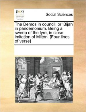 The Demos in Council: Or 'Bijah in Pandemonium. Being a Sweep of the Lyre, in Close Imitation of Milton. [Four Lines of Verse]