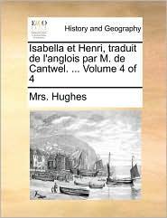 Isabella Et Henri, Traduit de L'Anglois Par M. de Cantwel. ... Volume 4 of 4