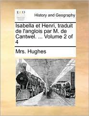 Isabella Et Henri, Traduit de L'Anglois Par M. de Cantwel. ... Volume 2 of 4