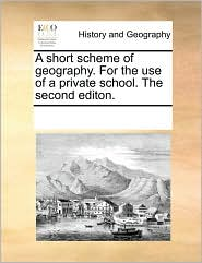 A Short Scheme of Geography. for the Use of a Private School. the Second Editon.