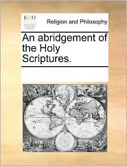 An Abridgement of the Holy Scriptures.