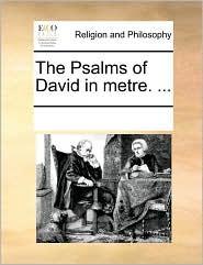 The Psalms of David in Metre. ...